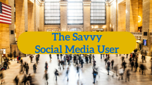 The Savvy Social Media User