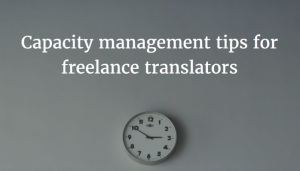 Capacity management tips for freelance translators